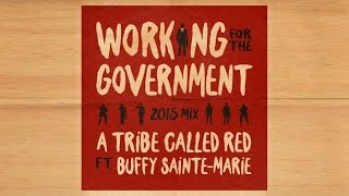 A Tribe Called Red Ft. Buffy Sainte-Marie - Working For The Government 2015 Mix