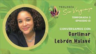 Dorlimar Lebrón Malavé | Teología Sin Vergüenza