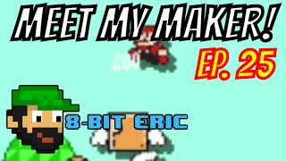 Meet My Maker Ep. 25 w/ Billy Game Chaser   8-Bit Eric