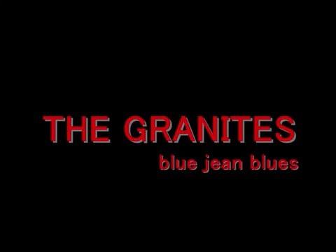THE GRANITES blue jean blues