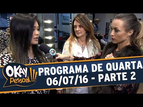 Okay Pessoal!!! (06/07/16) - Quarta - Parte 2