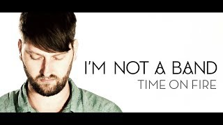 I'M NOT A BAND - TIME ON FIRE - MUSIC VIDEO / MUSIKVIDEO (2012) - TOBY WULFF FILMPRODUKTION BERLIN