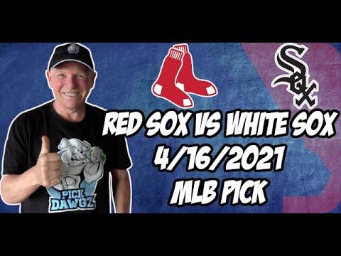 Boston Red Sox vs Chicago White Sox 4/16/21 MLB Pick and Prediction MLB Tips Betting Pick