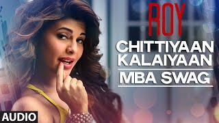 'Chittiyaan Kalaiyaan - MBA SWAG | Roy | Meet Bros Anjjan, Kanika Kapoor | T-SERIES