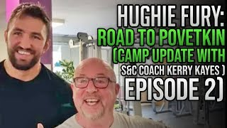 HUGHIE FURY: ROAD TO POVETKIN | CAMP UPDATE WITH S&C COACH KERRY KAYES | EPISODE 2