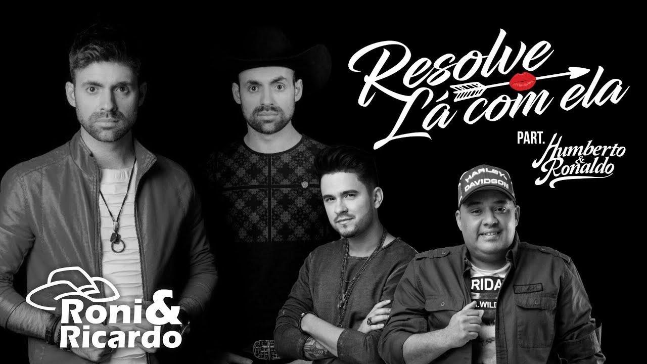 Roni e Ricardo - RESOLVE LÁ COM ELA Part. Humberto e Ronaldo