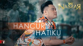 Nassar - Hancur Hatiku (Official Music Video) | Udu Soko Angan
