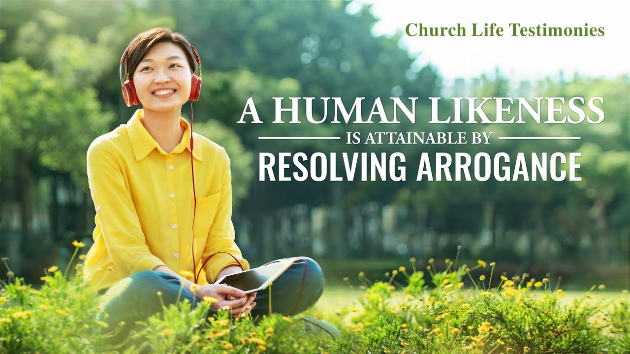 "2020 Christian Testimony Video | ""A Human Likeness Is Attainable by Resolving Arrogance"""