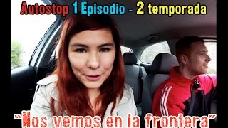 """Autostop 2 Temporada - 1 Episodio """"Nos vemos en la frontera"""""""