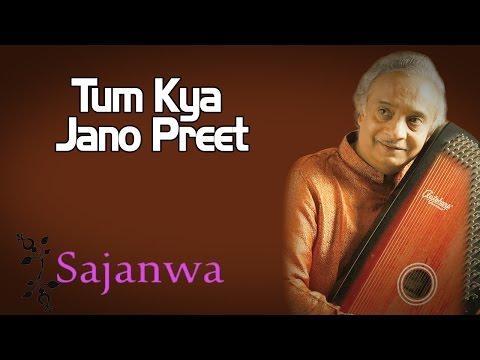 Tum Kya Jano Preet | Ajay Pohankar (Album: Sajanwa)
