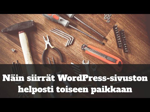 Näin siirrät WordPress-sivuston helposti toiseen paikkaan
