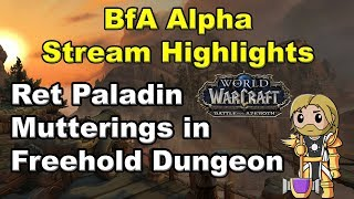 BfA Alpha Stream Excerpts: Ret Paladin Mutterings in the Freehold Dungeon
