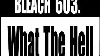 Bleach Chapter 603 Review - Bleach Wiki