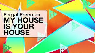 Fergal Freeman My House Is Your House Original Mix