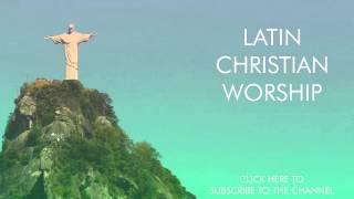 Gambar cover Latin Christian Worship Music (1 hour non-stop)