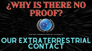WHY IS THERE NO PROOF - THE UFOP - OUR EXTRATERRESTRIAL CONTACT