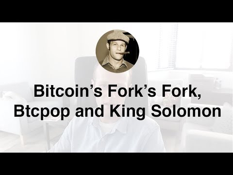 Bitcoin's Fork's Fork, Btcpop And King Solomon
