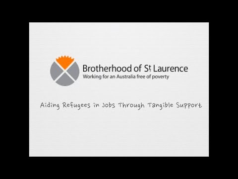 The Brotherhood Of St Laurence – Aiding Refugees In Jobs Through Tangible Support