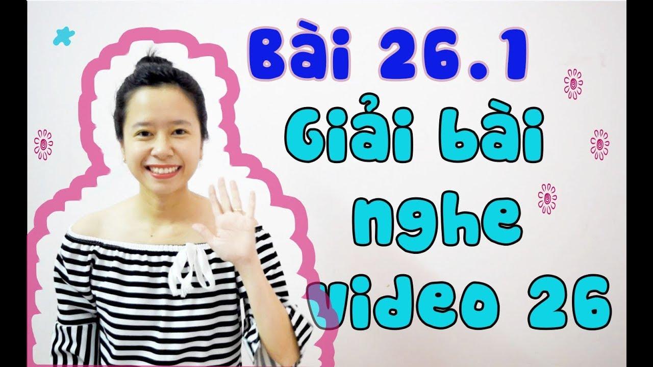 [Tiếng Hàn sơ cấp Eki]Bài 26.1 - Giải thích bài nghe video 26