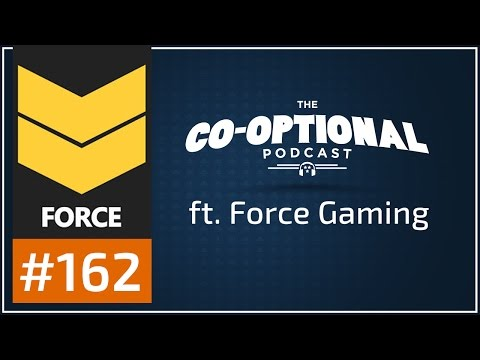 The Co-Optional Podcast Ep. 162 ft. Force Gaming [strong language] - March 16th, 2017
