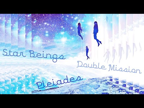 Pleiades 🌟 Star Beings 💫 Double Mission 🌍