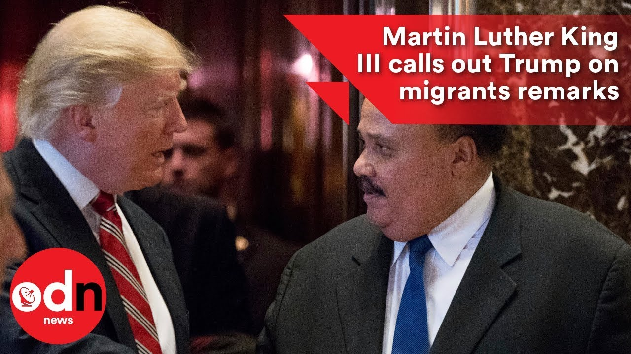 on immigration Trump Martin Luther out  III King calls