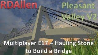 Farming Simulator 15 MP Pleasant Valley V2 E17 - Hauling Stone to Build a Bridge