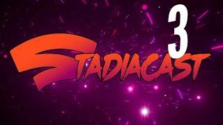 StadiaCast Episode 3