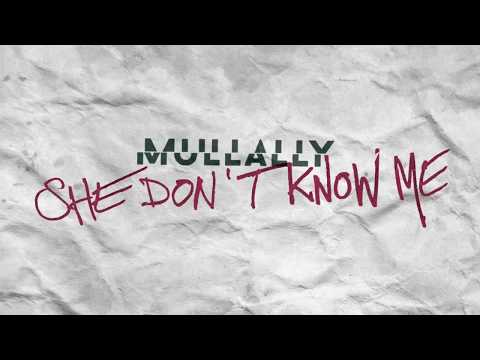 Mullally - She Don't Know Me [Official Audio]