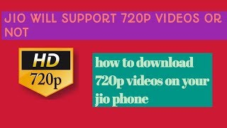 Jio Phone Will Support 720p Videos OR Not  & How To download 720p Full HD Movies and Videos on jio