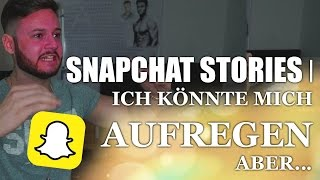 Snapchat Stories | ich könnte mich aufregen ABER... | inscope21