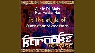 Aur Is Dil Mein Kya Rakha Hai (In the Style of Suresh Wadkar & Asha Bhosle) (Karaoke Version)