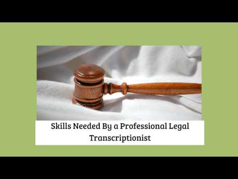 Skills Needed By a Professional Legal Transcriptionist