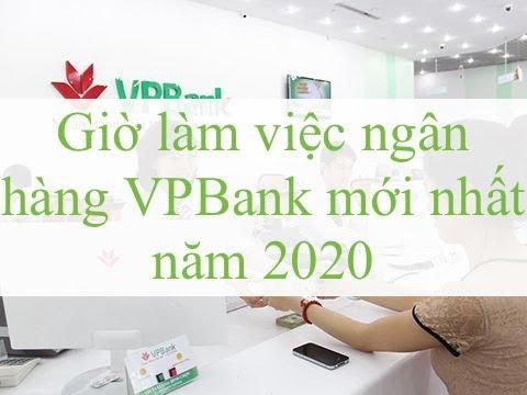 Giờ làm việc ngân hàng VPBank mới nhất năm 2020
