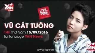 Vũ Cát Tường livestream trên YAN News 15/09/2016