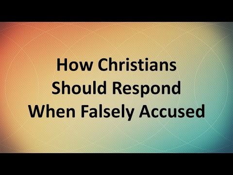 How Christians Should Respond When Falsely Accused