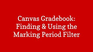 Canvas Gradebook: Finding & Using the Marking Period Filter