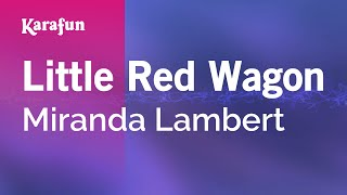 Karaoke Little Red Wagon - Miranda Lambert *