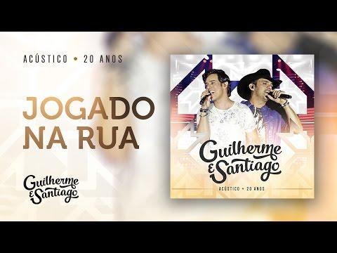 Guilherme e Santiago - Jogado na rua - Acústico 20 anos