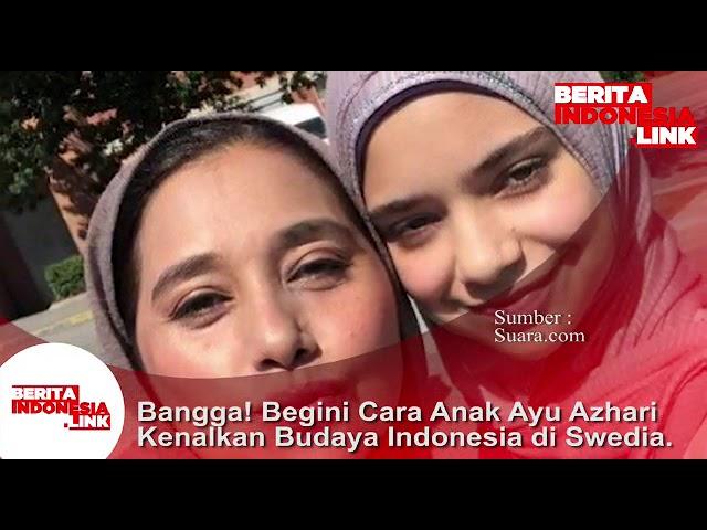 Ayu Azhari bangga pada Puterinya yg kenalkan budaya Indonesia diSwedia.