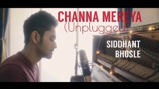 Channa Mereya Unplugged Sad Version Siddhant Bhosle Arijit Singh Cover
