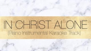 In Christ Alone (Piano Instrumental Karaoke Track with Lyrics) - Cherish Tuttle Music