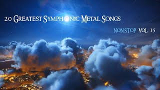 20 Greatest Symphonic Metal Songs NON STOP ★ VOL. 15