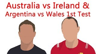 Australia vs Ireland & Argentina vs Wales 1st Test 2018 Review