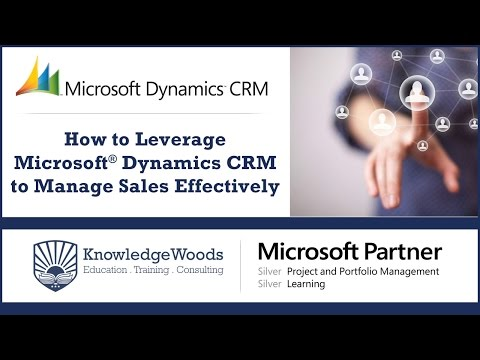 How to Leverage Microsoft® Dynamics CRM to Manage Sales Effectively