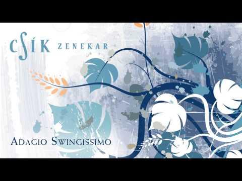 Csík Zenekar - Adagio Swingissimo