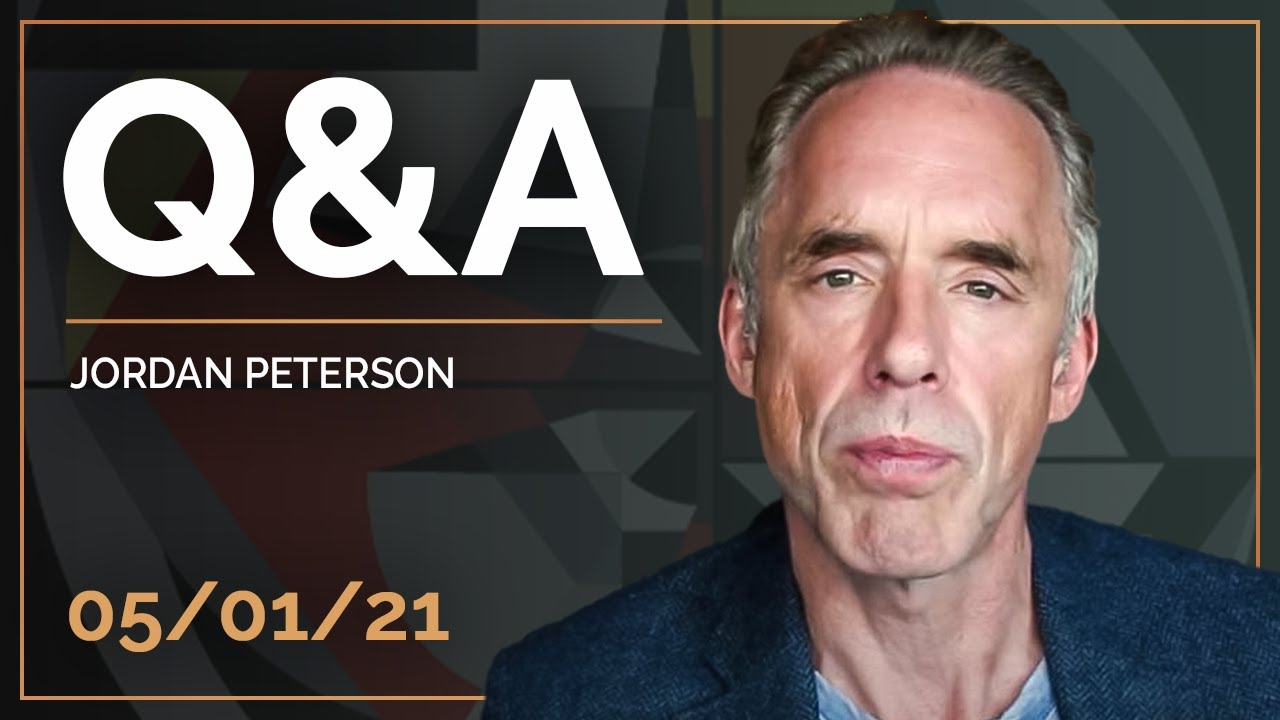 Q&A 05-01-2021 | Jordan B. Peterson