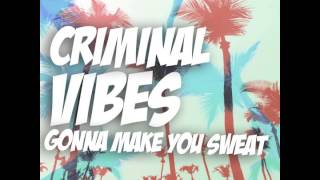 Criminal Vibes - Gonna Make You Sweat (Club Mix)
