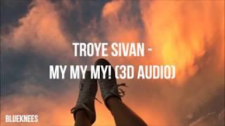 Troye Sivan - My My My! | 3D Audio