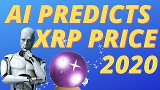 New XRP Price Prediction For 2020 By AI